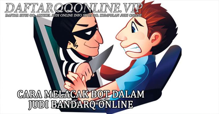 Cara Melacak Bot Dalam Judi Bandarq Online