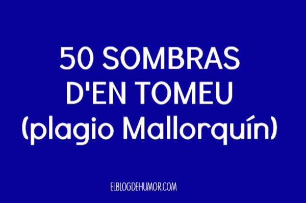 50 SOMBRAS D'EN TOMEU (plagio Mallorquín)