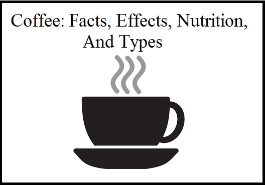 types of coffee, coffee benefits, coffee effects, coffee types, coffee brands, coffee nescafe