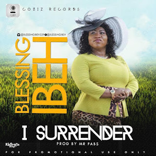 MUSIC: Blessing Ibeh – I Surrender All 2