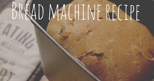 Cinnamon and Sultana Bread Machine Recipe