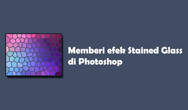 Memberi efek Stained Glass di Photoshop