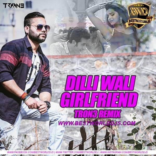 Dilli Wali Girlfriend (Remix) - TRON3