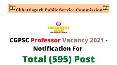 CGPSC Professor Vacancy 2021 - Notification For Total (595) Post