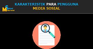 Karakteristik Para Pengguna Media Sosial