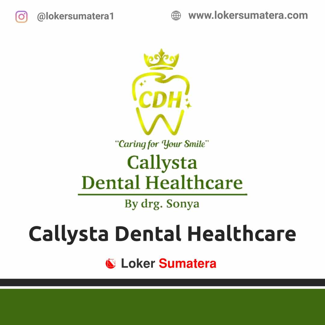 Lowongan Kerja Pekanbaru Klinik Gigi Callysta Dental Healthcare April 2021