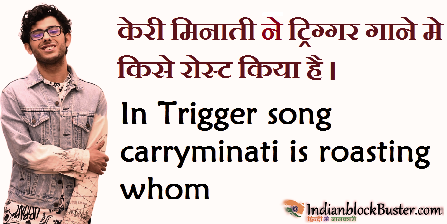 In Trigger song carryminati is roasting whom,