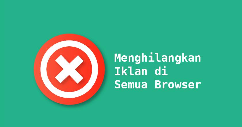 cara blokir iklan di semua browser pc