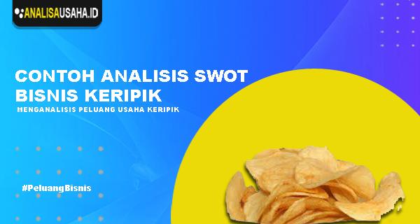 Contoh Analisis Swot Bisnis Keripik
