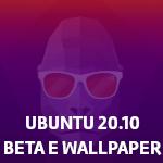 Ubuntu 20.10  - Beta  e papéis de parede disponíveis - Dicas Linux e Windows