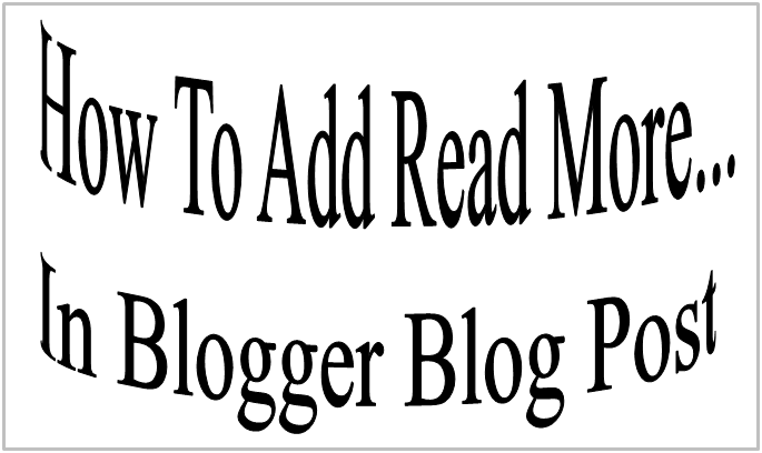 How To Add Read More... In Blogger Blog Post