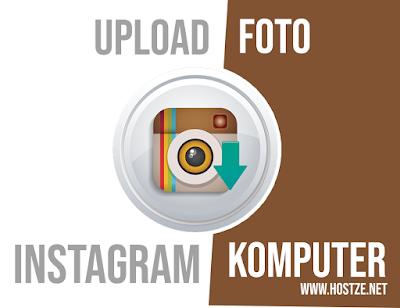Tidak Pakai Ribet! Inilah Cara Upload Foto Instagram di Komputer Dengan Mudah - hostze.net