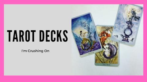 Tarot Decks I'm Crushing On
