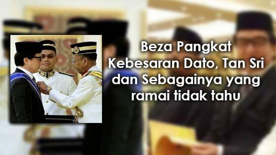 Apa Beza Pangkat Kebesaran Dato, Tan Sri dan Sebagainya?