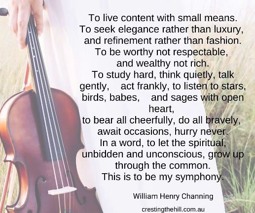 To live content with small means. To seek elegance rather than luxury,  and refinement rather than fashion. To be worthy not respectable,  and wealthy not rich.