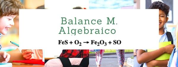 ▷ Solución M. Algebraico: FeS + O2 → Fe2O3 + SO ✅