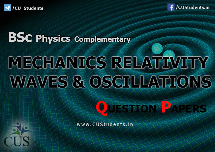 BSc Physics Complementary - Mechanics Relativity Waves and Oscillations -  Previous Question Papers