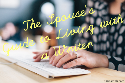 Tiana Smith: The Spouse's Guide to Living with a Writer