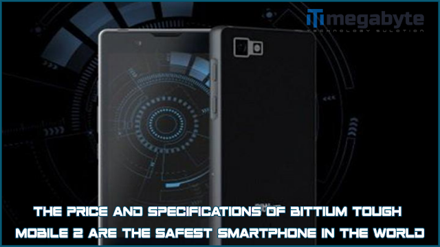 The price and specifications of Bittium Tough Mobile 2 are the safest smartphone in the world