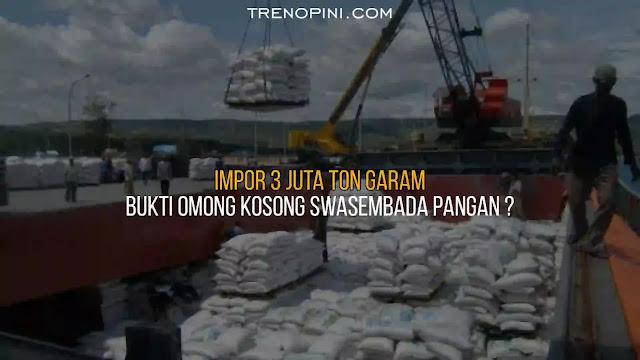 Janji Presiden Jokowi tentang swasembada pangan bak omong kosong belaka. Pasalnya, dua bulan usai dilantik menjadi presiden, Jokowi pernah berjanji akan memenuhi semua yang dibutuhkan untuk program swasembada pangan. Ia juga mencanangkan Program Strategis Nasional (PSN) food estate menuju swasembada pangan dan rencana Pemulihan Ekonomi Nasional (PEN). Namun, kebijakan yang lahir justru sangat bertolak belakang dari janji dan program-program tersebut.Sebelumnya, pemerintah mengeluarkan sejumlah kebijakan impor barang secara besar-besaran, mulai dari impor daging, garam, beras, kedelai hingga bahan pangan dan produk-produk lainnya, pemerintah lagi-lagi memutuskan untuk mengimpor 3 juta ton garam di tahun ini setelah sebelumnya mengimpor 2,595 juta ton dengan harga 95,5 juta dolar AS pada tahun 2019 dan 1,52 juta ton pada tahun 2020.