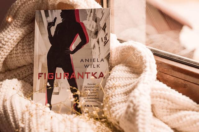 """Aniela Wilk - ,,Figurantka"""" (recenzja przedpremierowa)"""
