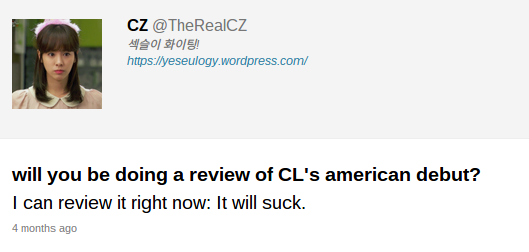 "ask.fm; anon: ""will you be doing a review of CL's american debut?"" CZ: ""I can review it right now: It will suck."""