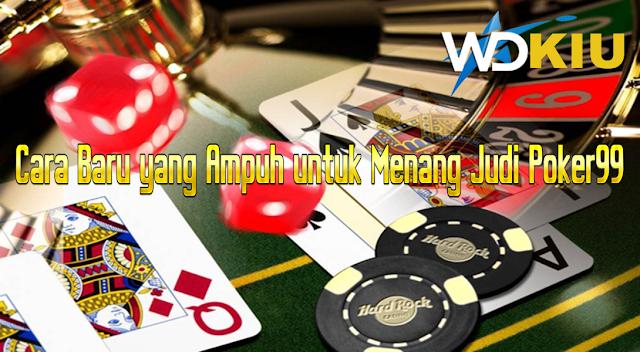 Cara Baru yang Ampuh untuk Menang Judi Poker99