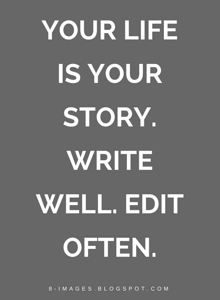 your life is your story write well edit often quotes quotes