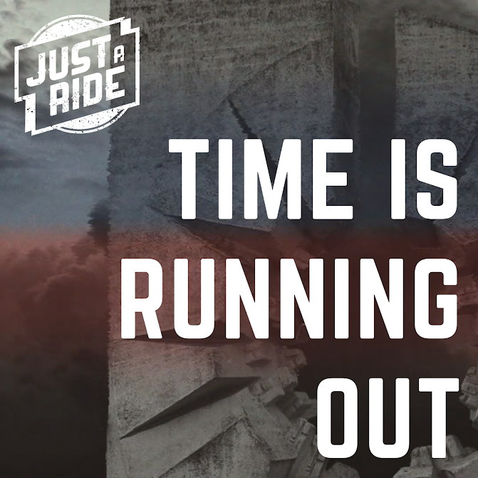 'Time is running out' by 'Just A Ride'
