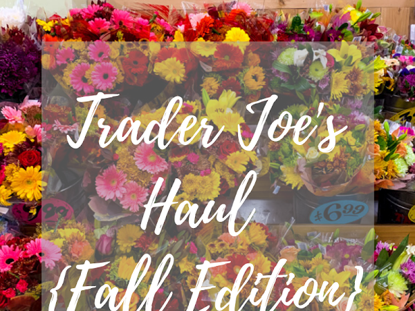 Trader Joe's Haul {Fall Edition}