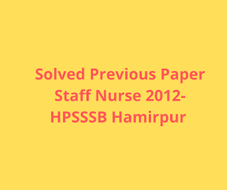 Solved Previous Paper Staff Nurse 2012-HPSSSB Hamirpur