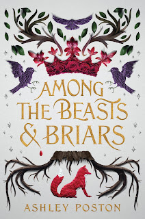 "The book cover for Among the Beasts & Briars. The cover is off white with textured pictures surround the font in gold. There are three purple ravens made of purple flower petals, a pinkish red crown made of roses and lilies, and twisting branches with green leaves. At the very top is the tagline ""The forest took everything from her. Now it's her only hope."" Below the title is a stump with twisting roots and a red and white fox."