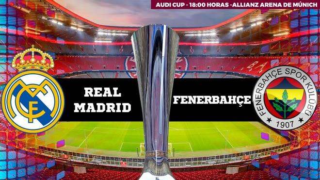 مشاهدة مباراة ريال مدريد و فنربخشة 31-07-2019 كأس أودي