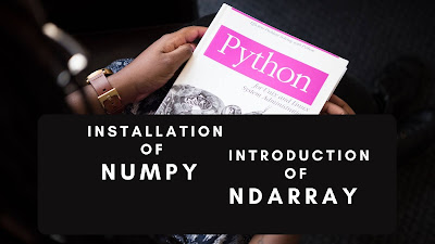 Installation of NumPy and Introduction to Ndarray