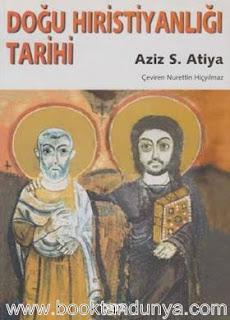 Aziz S. Atiya - Doğu Hıristiyanlığı Tarihi