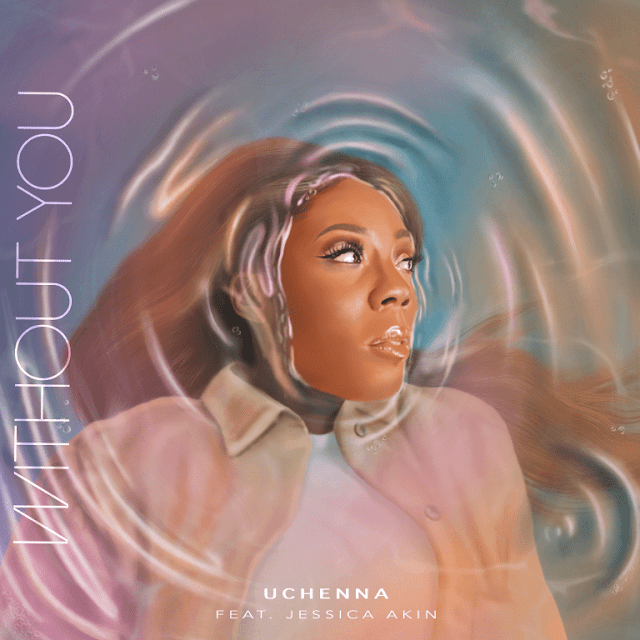 Uchenna ft Jessica Akin – Without You