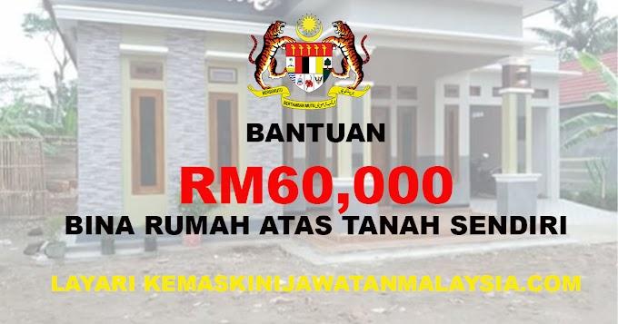 Bantuan RM60,000 Bina Rumah Atas Tanah Sendiri