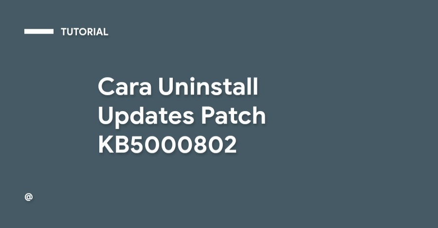 Cara Uninstall Updates Patch KB5000802