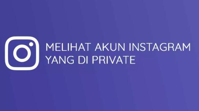 Cara Melihat Instagram Orang Lain yang Di Private