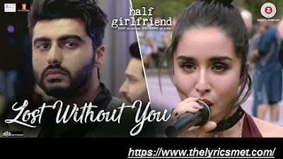 Lost Without You Song Lyrics  | Half Girlfriend | Arjun K & Shraddha K | Ami Mishra & Anushka