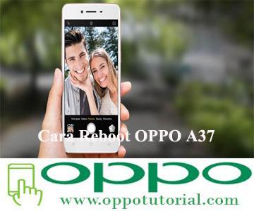 Cara Reboot OPPO A37