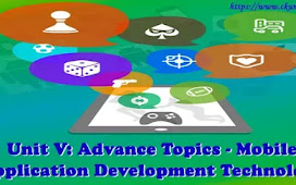 Unit V: Advance Topics - Mobile Application Development Technology