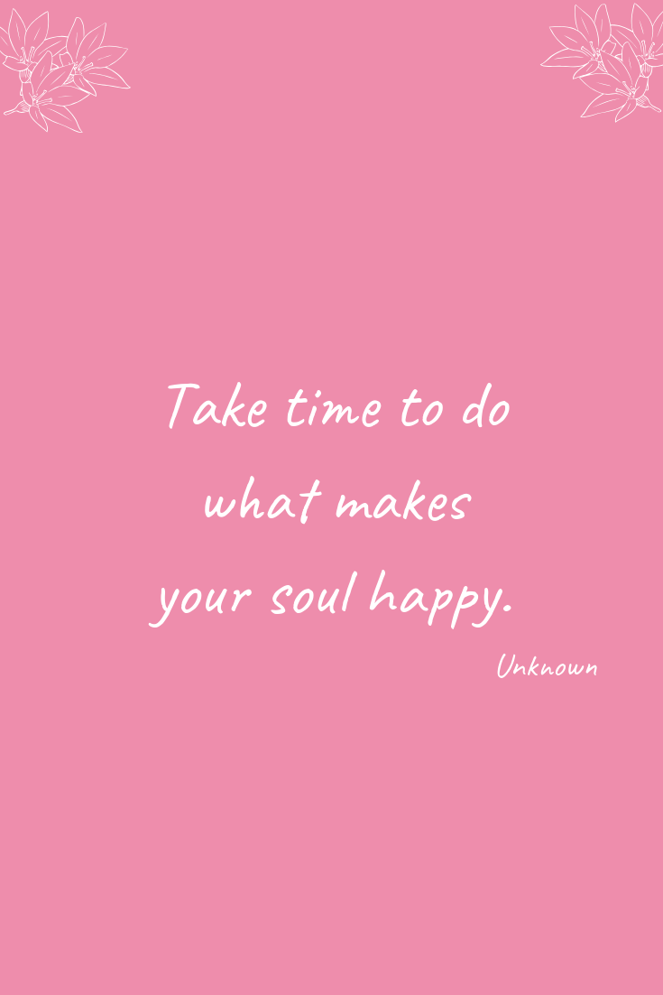 How To Routinise Your Self-Care | Take time to do what makes your soul happy.