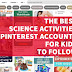 The Best Science Activities Pinterest Accounts for Kids to Follow