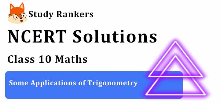 NCERT Solutions for Class 10 Maths Ch 9 Some Applications of Trigonometry