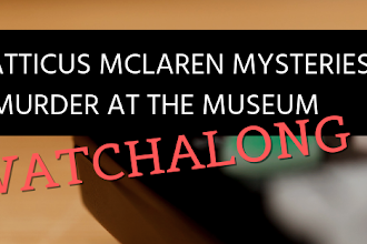 """Watchalong: My Reactions When First Watching """"The Atticus McLaren Mysteries: Murder at the Museum"""""""