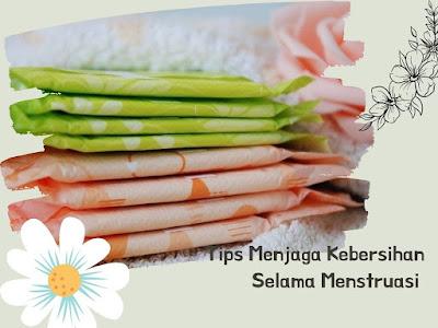 Tips Menjaga Kebersihan Selama Menstruasi