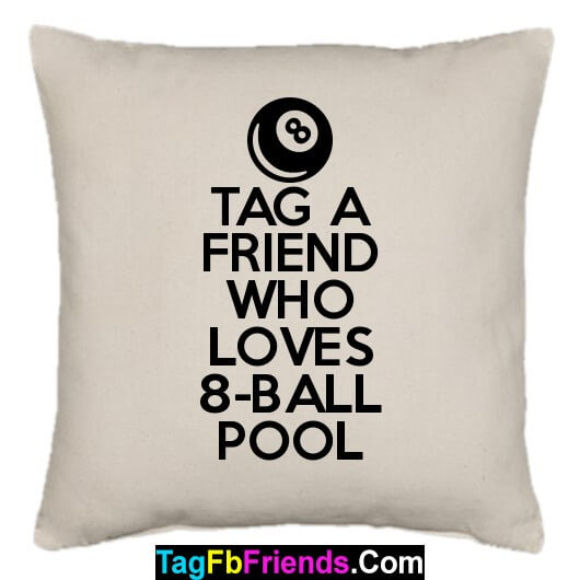 Tag a friend who likes 8-Ball Pool game.