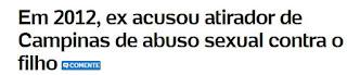 http://noticias.uol.com.br/cotidiano/ultimas-noticias/2017/01/01/ex-mulher-acusou-atirador-de-campinas-de-abuso-sexual-contra-o-filho-na-justica.htm