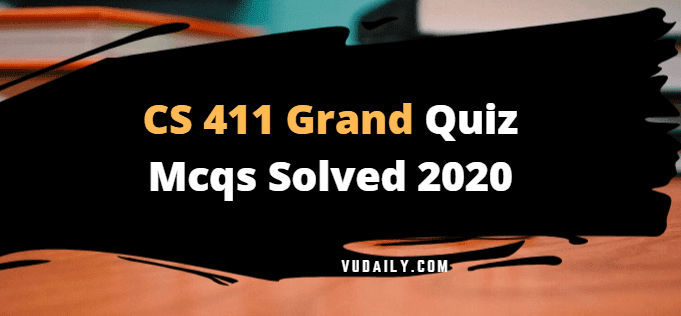 Cs411 grand quiz Mcqs solved 2020